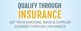 Qualify for your CPAP Mask and Machine Through Insurance or Medicare